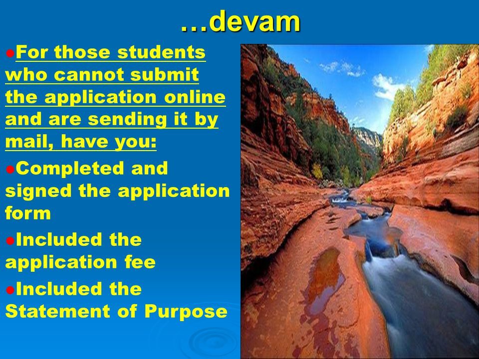 …devam For those students who cannot submit the application online and are sending it by mail, have you: