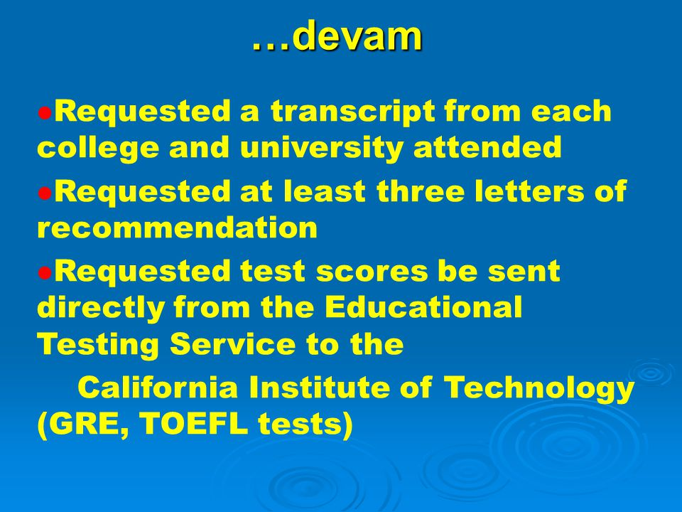 …devam Requested a transcript from each college and university attended. Requested at least three letters of recommendation.