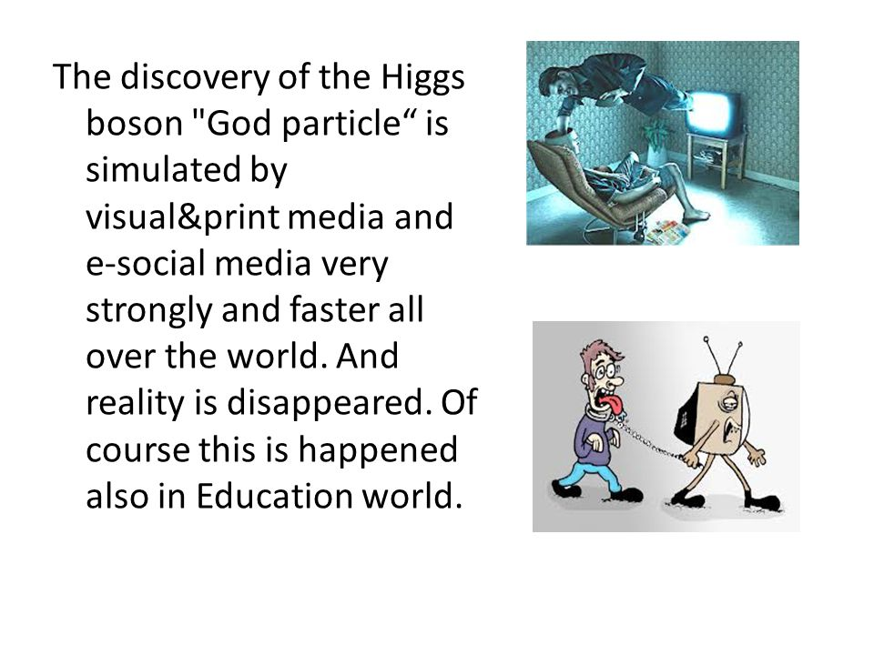 The discovery of the Higgs boson God particle is simulated by visual&print media and e-social media very strongly and faster all over the world.