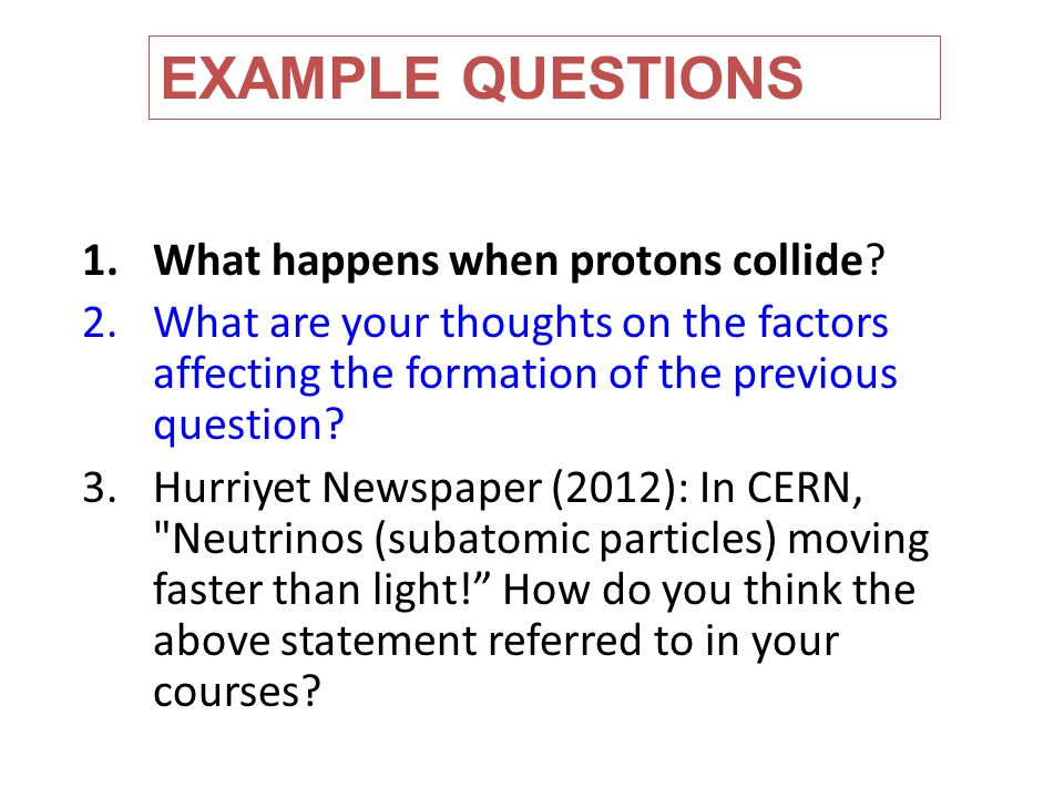 EXAMPLE QUESTIONS What happens when protons collide
