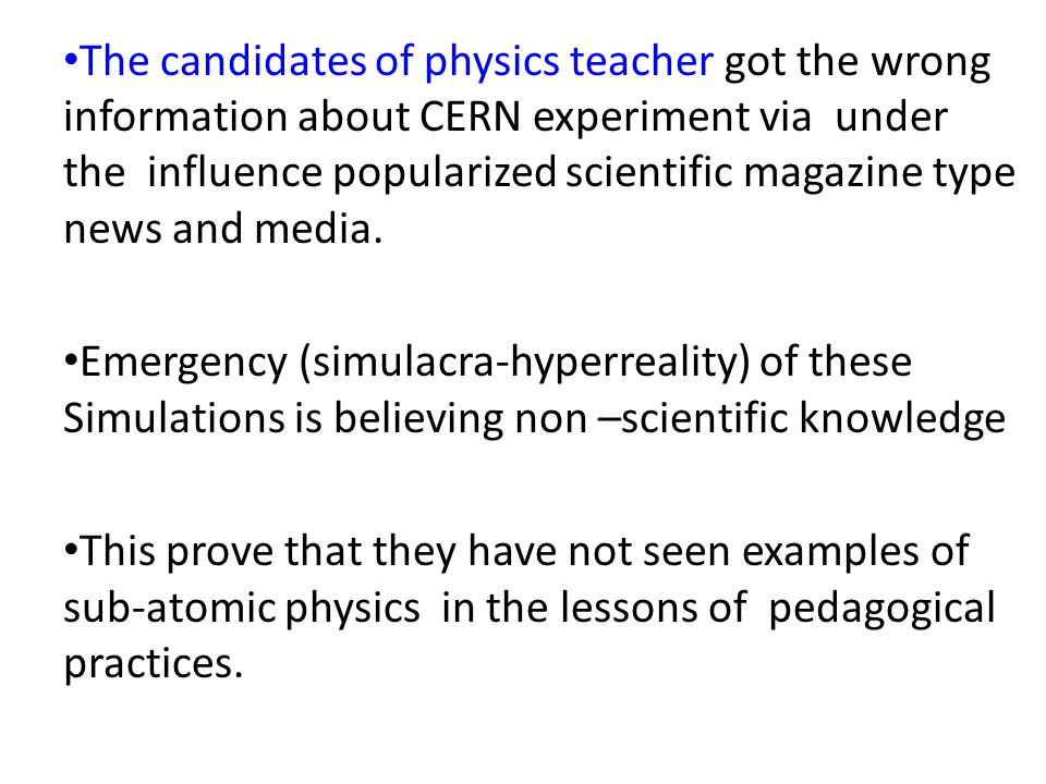 The candidates of physics teacher got the wrong information about CERN experiment via under the influence popularized scientific magazine type news and media.