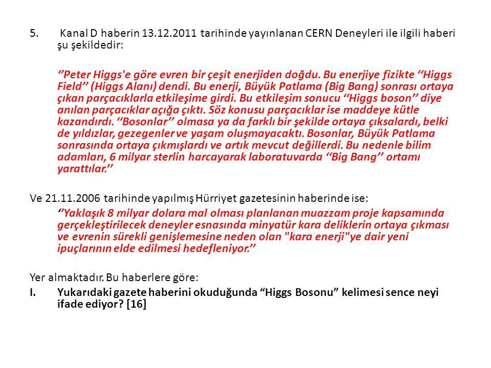 Kanal D haberin 13.12.2011 tarihinde yayınlanan CERN Deneyleri ile ilgili haberi şu şekildedir: