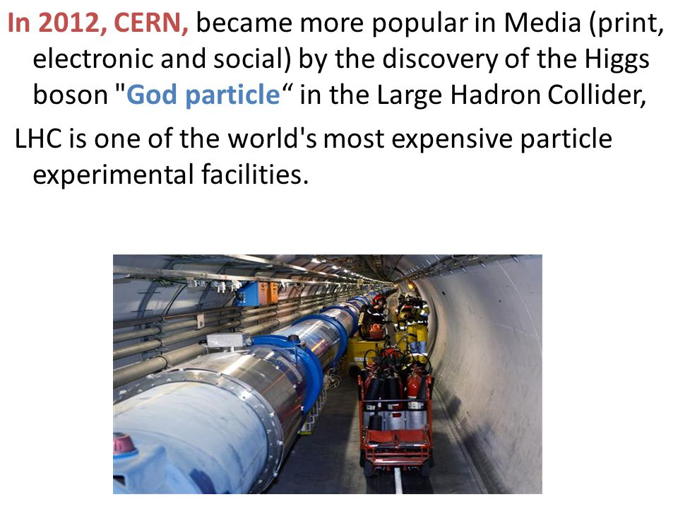 In 2012, CERN, became more popular in Media (print, electronic and social) by the discovery of the Higgs boson God particle in the Large Hadron Collider,