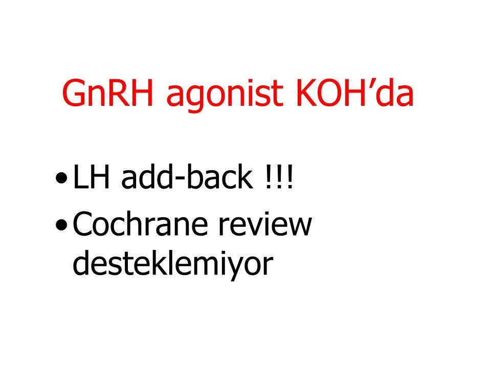GnRH agonist KOH'da LH add-back !!! Cochrane review desteklemiyor