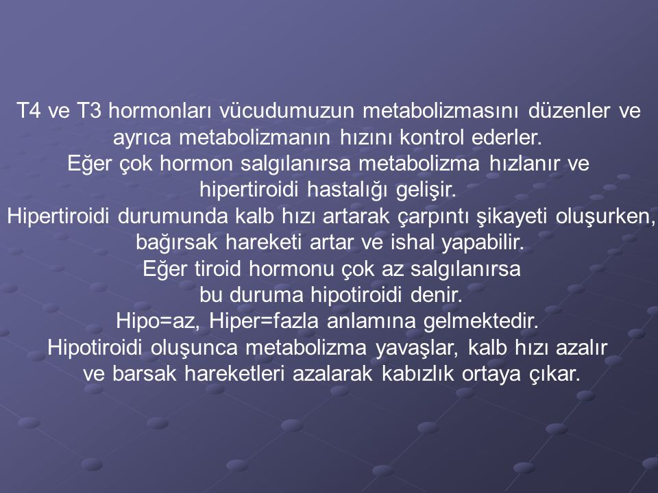 T4 ve T3 hormonları vücudumuzun metabolizmasını düzenler ve