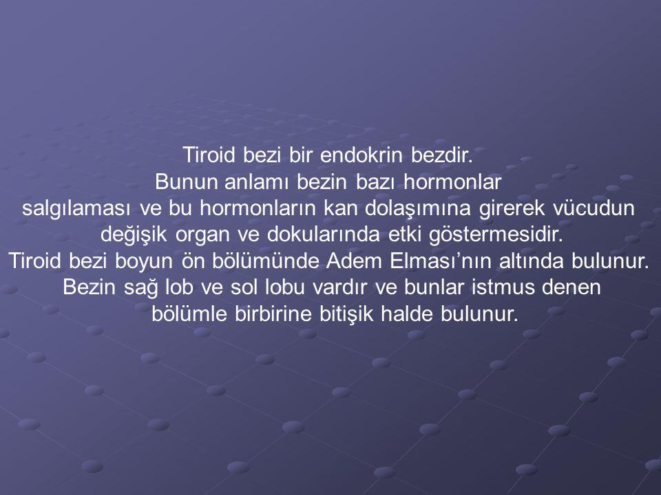 Tiroid bezi bir endokrin bezdir. Bunun anlamı bezin bazı hormonlar