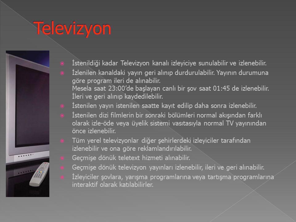 Televizyon İstenildiği kadar Televizyon kanalı izleyiciye sunulabilir ve izlenebilir.
