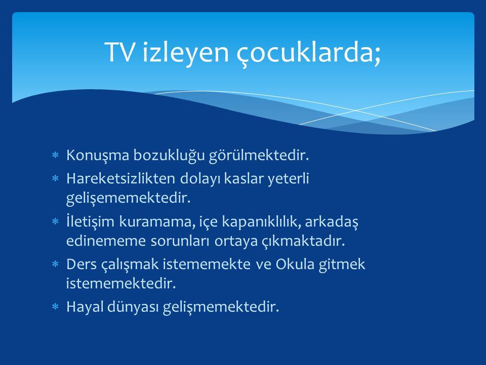 TV izleyen çocuklarda;