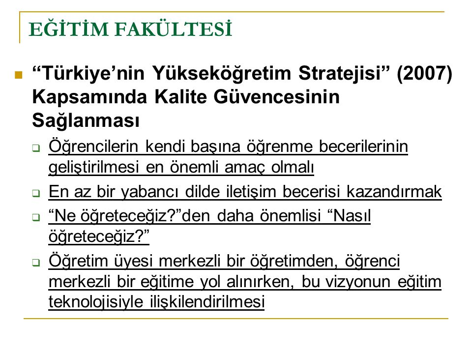 EĞİTİM FAKÜLTESİ Türkiye'nin Yükseköğretim Stratejisi (2007) Kapsamında Kalite Güvencesinin Sağlanması.
