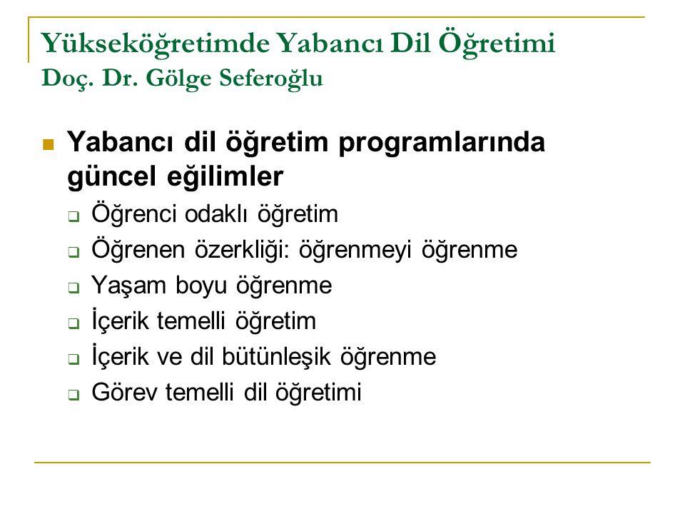 Yükseköğretimde Yabancı Dil Öğretimi Doç. Dr. Gölge Seferoğlu