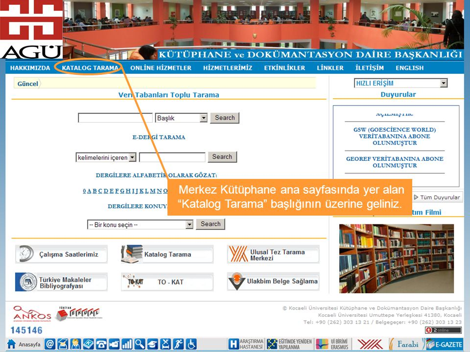 Merkez Kütüphane ana sayfasında yer alan Katalog Tarama başlığının üzerine geliniz.