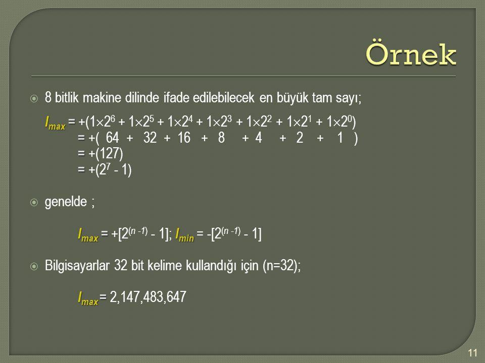 Örnek 8 bitlik makine dilinde ifade edilebilecek en büyük tam sayı;
