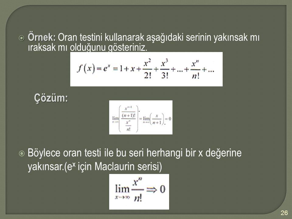 Örnek: Oran testini kullanarak aşağıdaki serinin yakınsak mı ıraksak mı olduğunu gösteriniz.