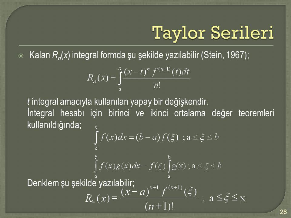 Taylor Serileri Kalan Rn(x) integral formda şu şekilde yazılabilir (Stein, 1967); t integral amacıyla kullanılan yapay bir değişkendir.