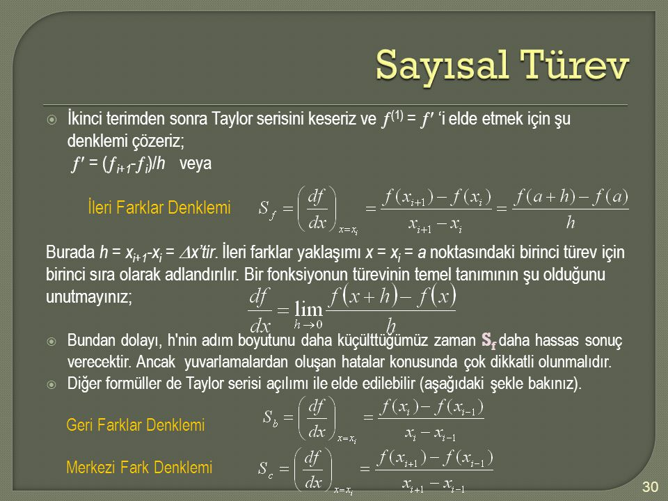 Sayısal Türev İkinci terimden sonra Taylor serisini keseriz ve (1) =  'i elde etmek için şu denklemi çözeriz;
