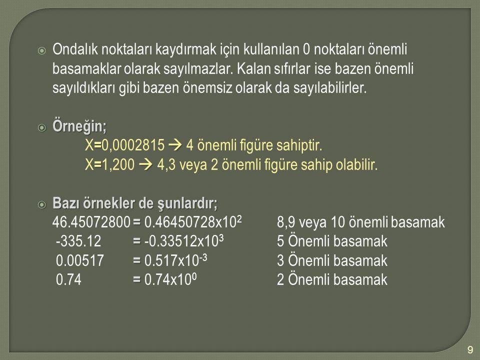 Ondalık noktaları kaydırmak için kullanılan 0 noktaları önemli basamaklar olarak sayılmazlar. Kalan sıfırlar ise bazen önemli sayıldıkları gibi bazen önemsiz olarak da sayılabilirler.