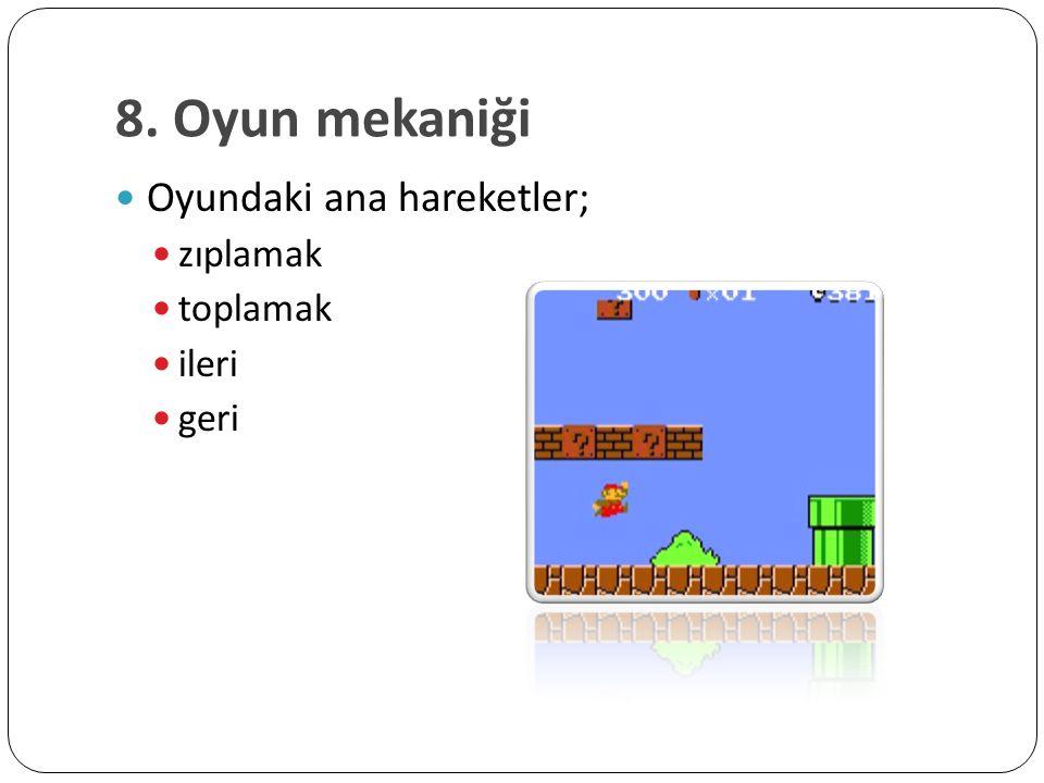 8. Oyun mekaniği Oyundaki ana hareketler; zıplamak toplamak ileri geri