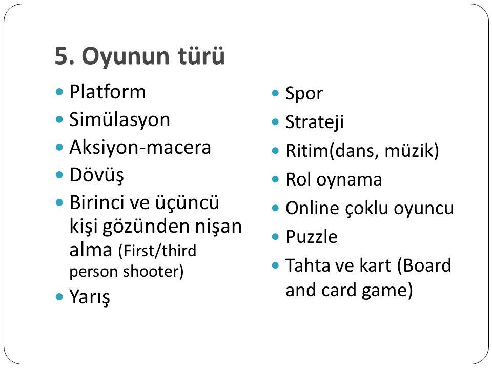 5. Oyunun türü Platform Simülasyon Aksiyon-macera Dövüş