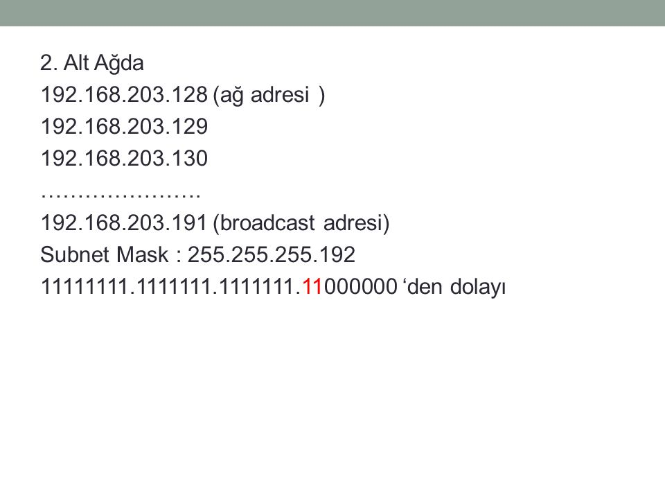 2. Alt Ağda 192.168.203.128 (ağ adresi ) 192.168.203.129 192.168.203.130 ………………….