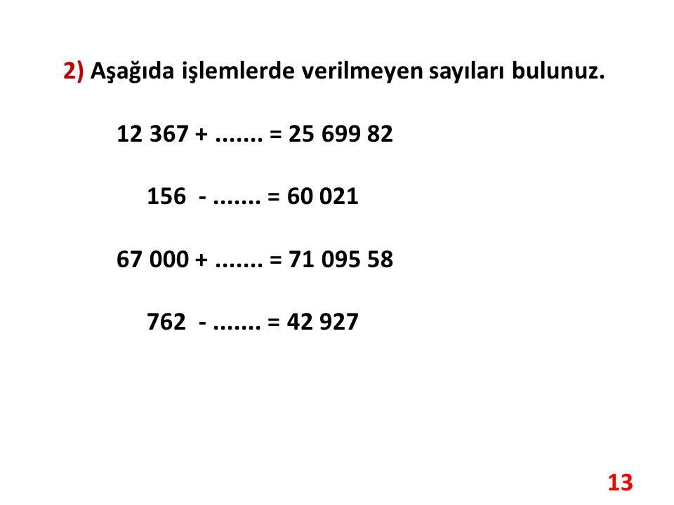 2) Aşağıda işlemlerde verilmeyen sayıları bulunuz.