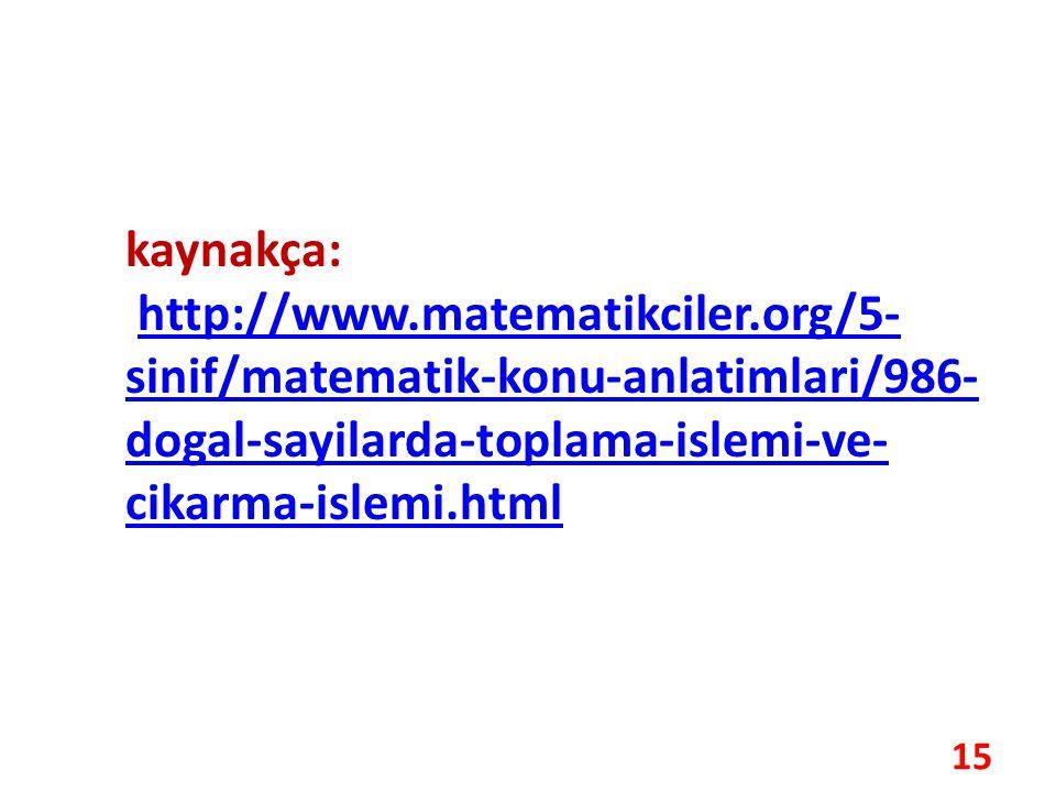 kaynakça: http://www.matematikciler.org/5-sinif/matematik-konu-anlatimlari/986-dogal-sayilarda-toplama-islemi-ve-cikarma-islemi.html.