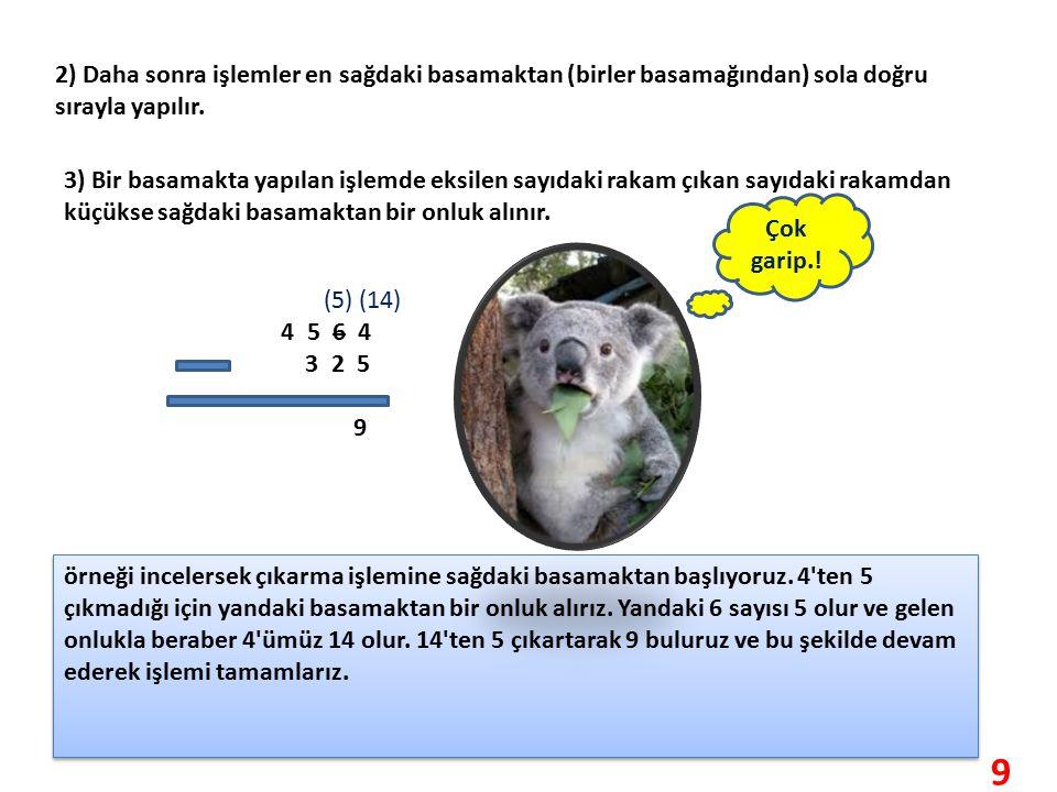 2) Daha sonra işlemler en sağdaki basamaktan (birler basamağından) sola doğru sırayla yapılır.