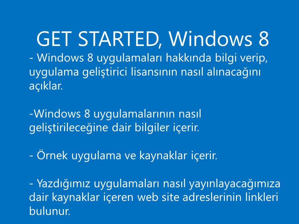 GET STARTED, Windows 8 - Windows 8 uygulamaları hakkında bilgi verip, uygulama geliştirici lisansının nasıl alınacağını açıklar.