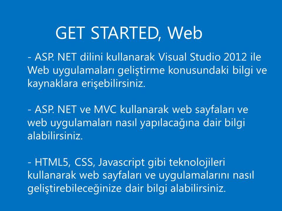 - ASP. NET dilini kullanarak Visual Studio 2012 ile Web uygulamaları geliştirme konusundaki bilgi ve kaynaklara erişebilirsiniz.