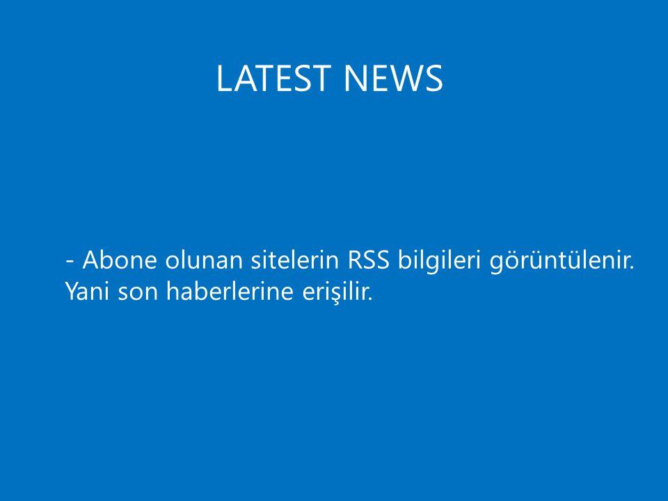 - Abone olunan sitelerin RSS bilgileri görüntülenir