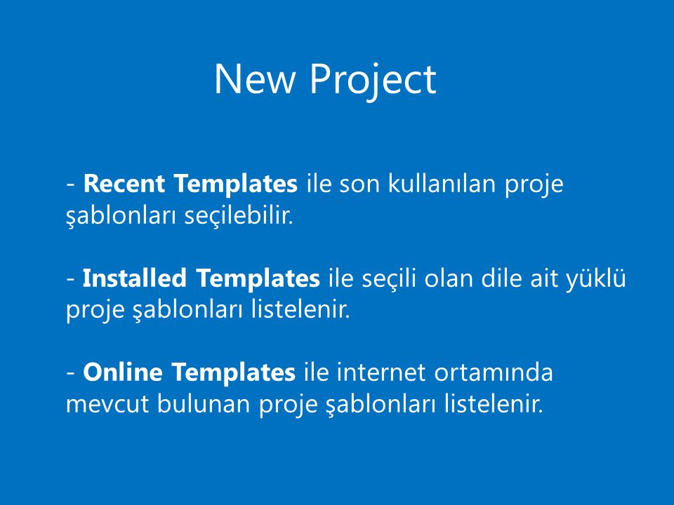 - Recent Templates ile son kullanılan proje şablonları seçilebilir.