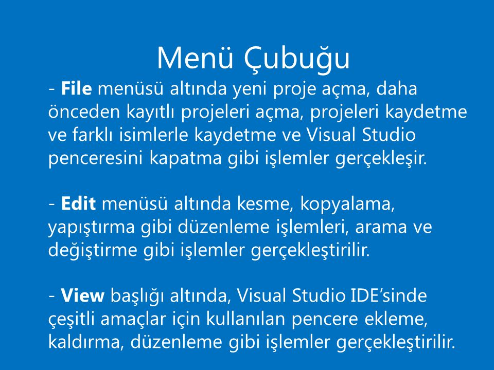 - File menüsü altında yeni proje açma, daha önceden kayıtlı projeleri açma, projeleri kaydetme ve farklı isimlerle kaydetme ve Visual Studio penceresini kapatma gibi işlemler gerçekleşir.