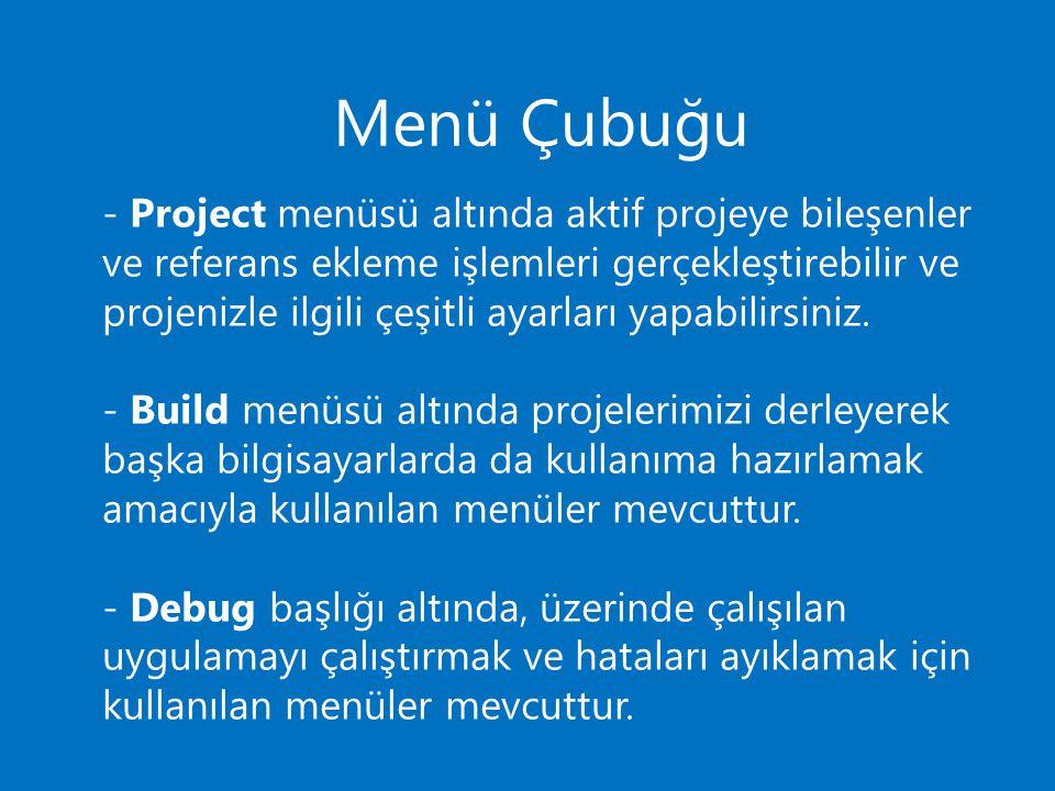 - Project menüsü altında aktif projeye bileşenler ve referans ekleme işlemleri gerçekleştirebilir ve projenizle ilgili çeşitli ayarları yapabilirsiniz.
