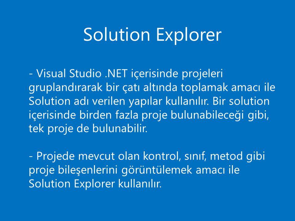 - Visual Studio .NET içerisinde projeleri gruplandırarak bir çatı altında toplamak amacı ile Solution adı verilen yapılar kullanılır. Bir solution içerisinde birden fazla proje bulunabileceği gibi, tek proje de bulunabilir.