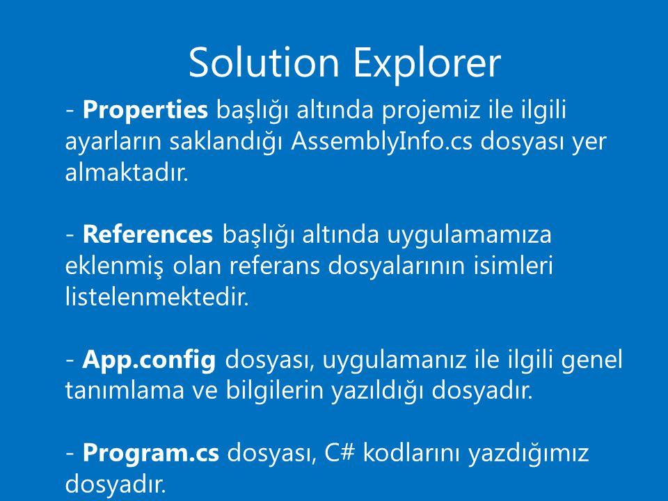Solution Explorer - Properties başlığı altında projemiz ile ilgili ayarların saklandığı AssemblyInfo.cs dosyası yer almaktadır.