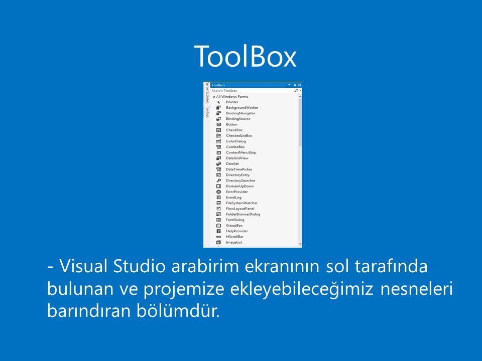 - Visual Studio arabirim ekranının sol tarafında bulunan ve projemize ekleyebileceğimiz nesneleri barındıran bölümdür.