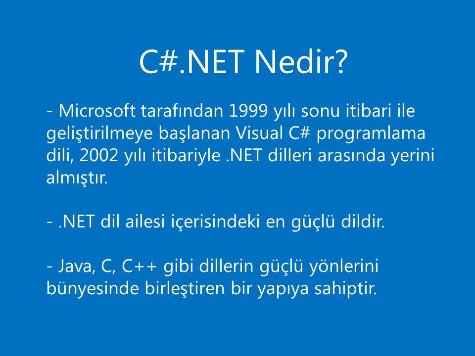 - Microsoft tarafından 1999 yılı sonu itibari ile geliştirilmeye başlanan Visual C# programlama dili, 2002 yılı itibariyle .NET dilleri arasında yerini almıştır.