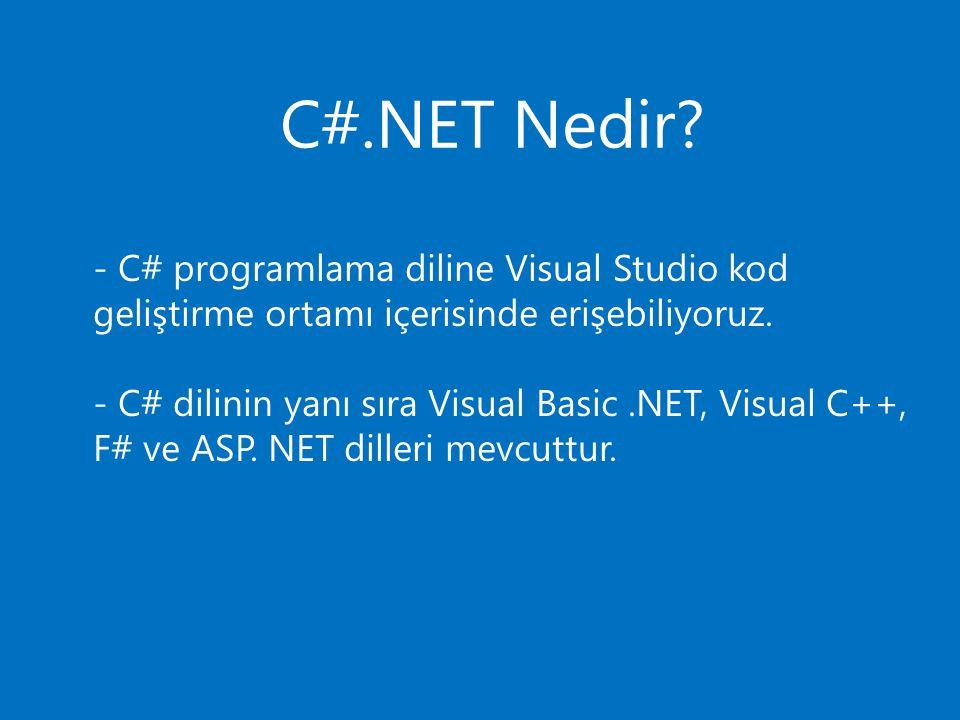 - C# programlama diline Visual Studio kod geliştirme ortamı içerisinde erişebiliyoruz.
