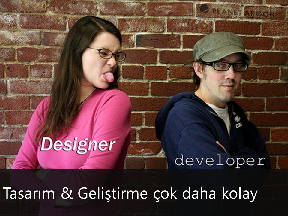 Tasarım & Geliştirme çok daha kolay