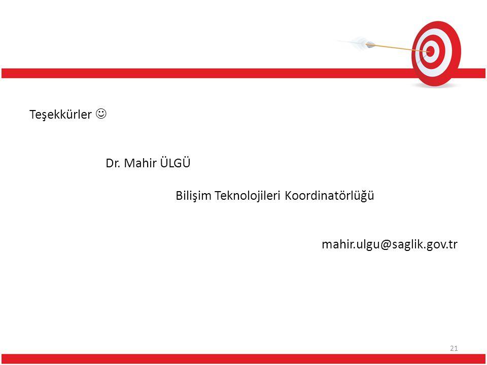 Teşekkürler  Dr. Mahir ÜLGÜ Bilişim Teknolojileri Koordinatörlüğü mahir.ulgu@saglik.gov.tr