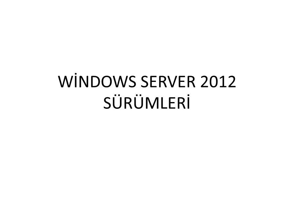 WİNDOWS SERVER 2012 SÜRÜMLERİ
