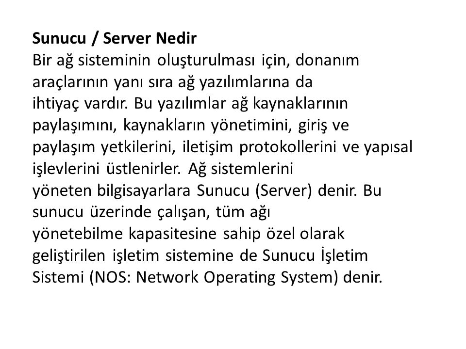 Sunucu / Server Nedir Bir ağ sisteminin oluşturulması için, donanım araçlarının yanı sıra ağ yazılımlarına da.