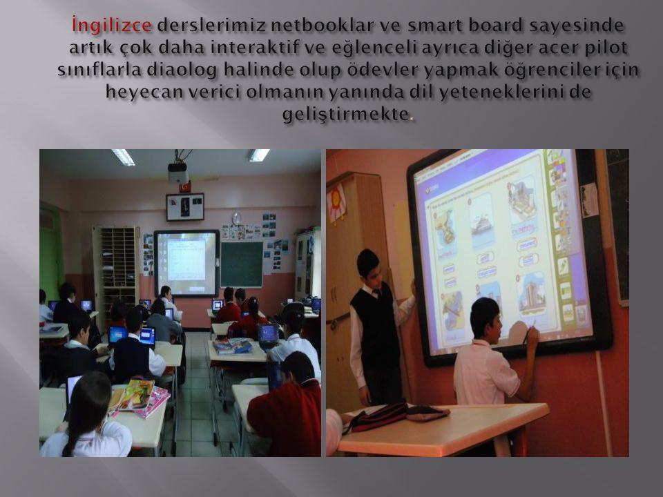 İngilizce derslerimiz netbooklar ve smart board sayesinde artık çok daha interaktif ve eğlenceli ayrıca diğer acer pilot sınıflarla diaolog halinde olup ödevler yapmak öğrenciler için heyecan verici olmanın yanında dil yeteneklerini de geliştirmekte.