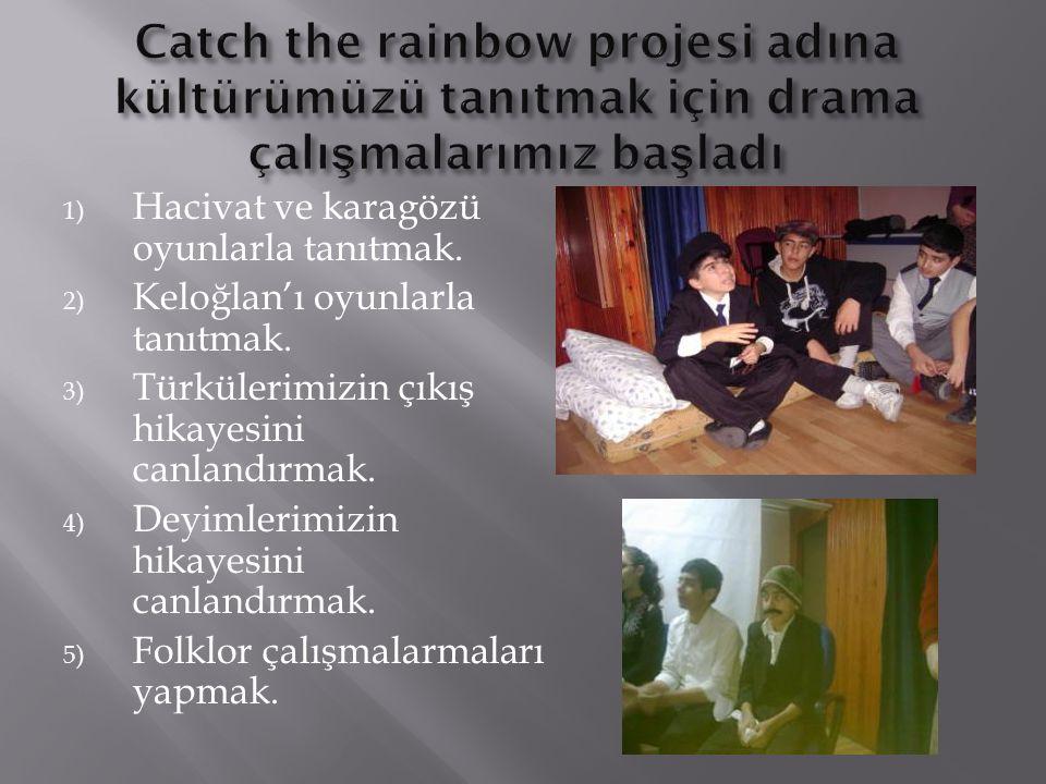 Catch the rainbow projesi adına kültürümüzü tanıtmak için drama çalışmalarımız başladı