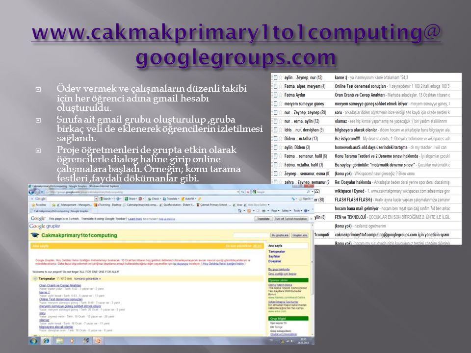 www.cakmakprimary1to1computing@googlegroups.com Ödev vermek ve çalışmaların düzenli takibi için her öğrenci adına gmail hesabı oluşturuldu.