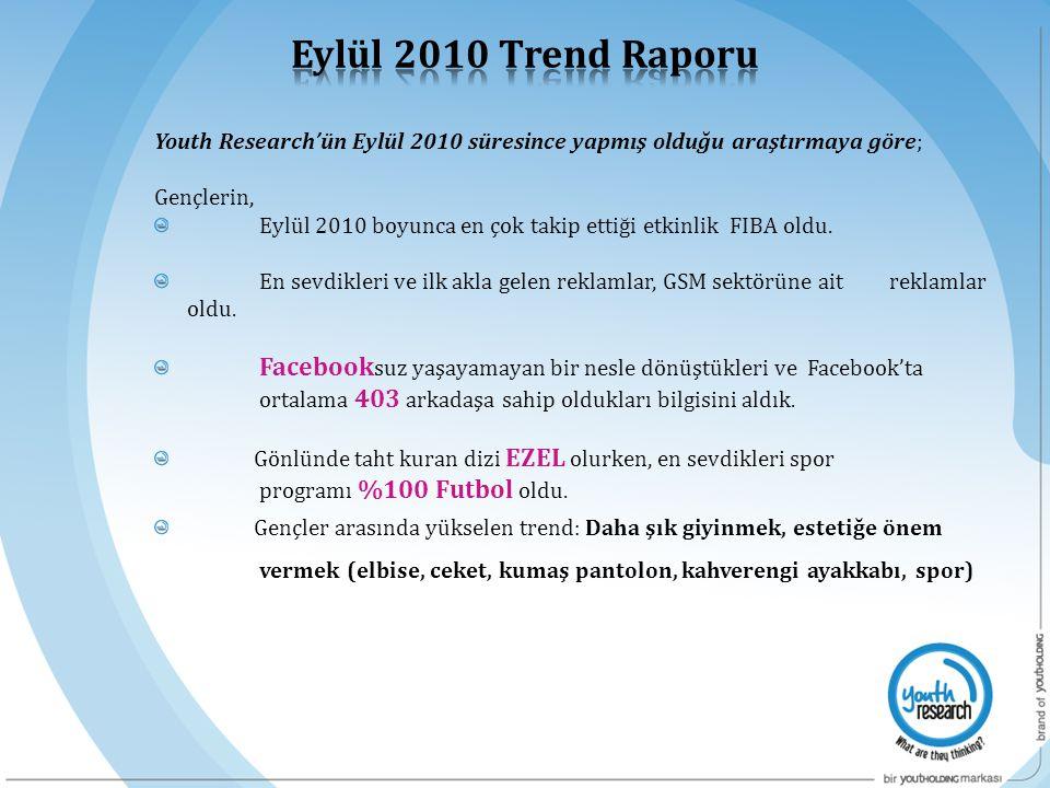 Eylül 2010 Trend Raporu Youth Research'ün Eylül 2010 süresince yapmış olduğu araştırmaya göre; Gençlerin,