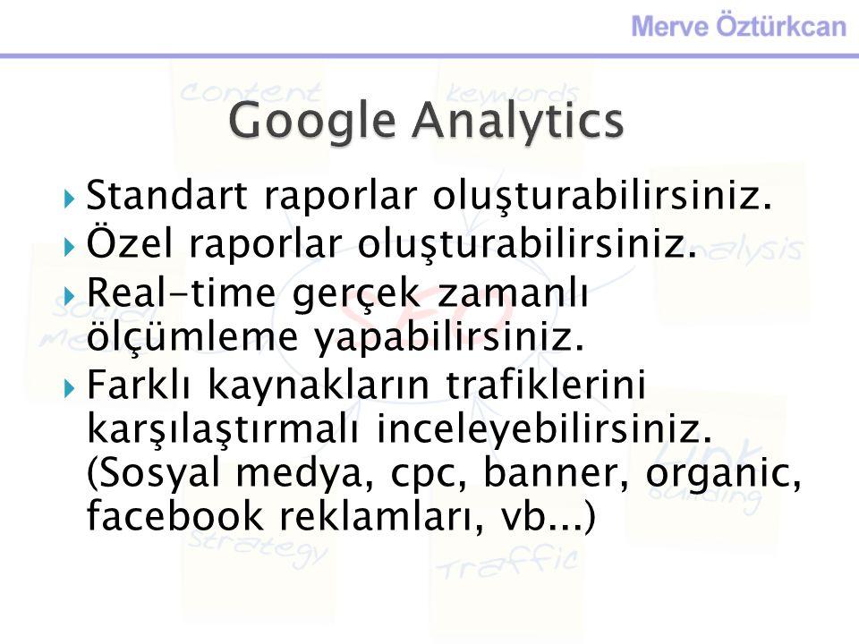 Google Analytics Standart raporlar oluşturabilirsiniz.