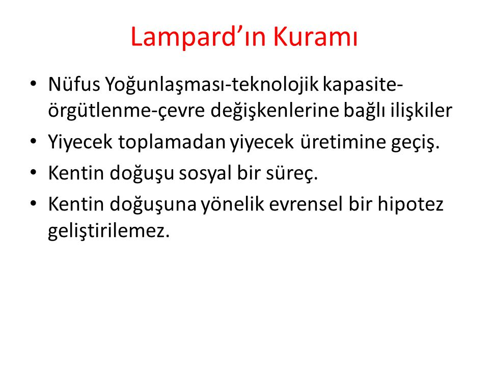 Lampard'ın Kuramı Nüfus Yoğunlaşması-teknolojik kapasite-örgütlenme-çevre değişkenlerine bağlı ilişkiler.
