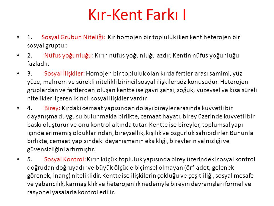 Kır-Kent Farkı I 1. Sosyal Grubun Niteliği: Kır homojen bir topluluk iken kent heterojen bir sosyal gruptur.