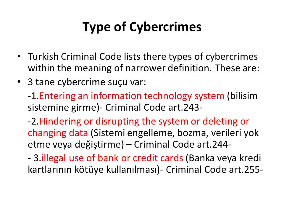 Type of Cybercrimes Turkish Criminal Code lists there types of cybercrimes within the meaning of narrower definition. These are: