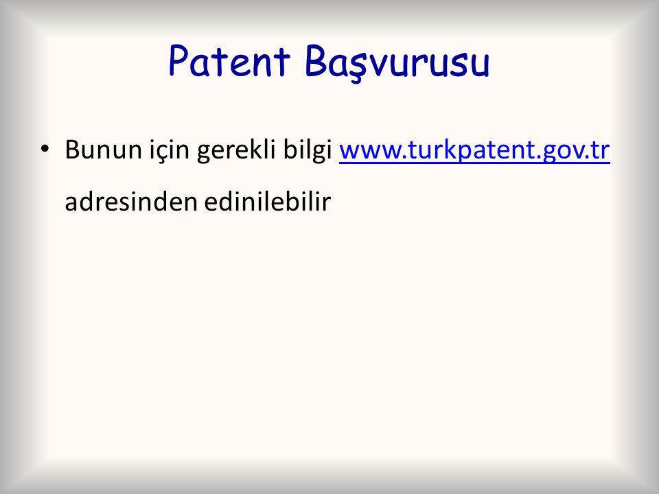 Patent Başvurusu Bunun için gerekli bilgi www.turkpatent.gov.tr adresinden edinilebilir